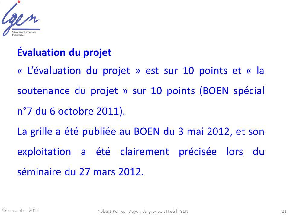 19 novembre 2013 Nobert Perrot - Doyen du groupe STI de l'IGEN21 Évaluation du projet « Lévaluation du projet » est sur 10 points et « la soutenance d