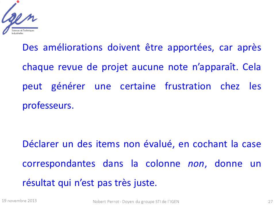 19 novembre 2013 Nobert Perrot - Doyen du groupe STI de l'IGEN27 Des améliorations doivent être apportées, car après chaque revue de projet aucune not