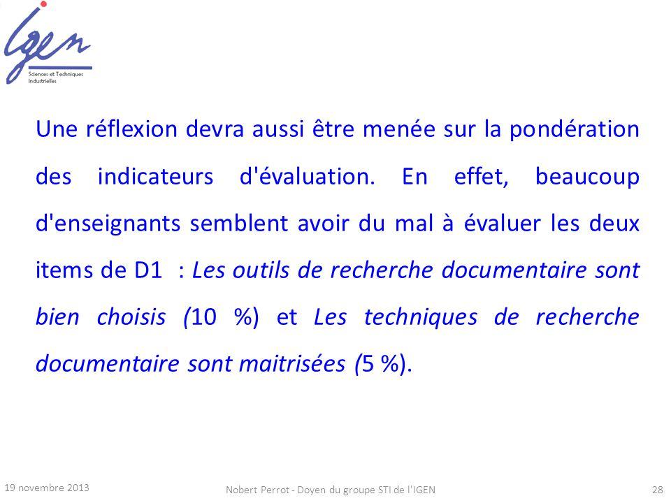 19 novembre 2013 Nobert Perrot - Doyen du groupe STI de l'IGEN28 Une réflexion devra aussi être menée sur la pondération des indicateurs d'évaluation.