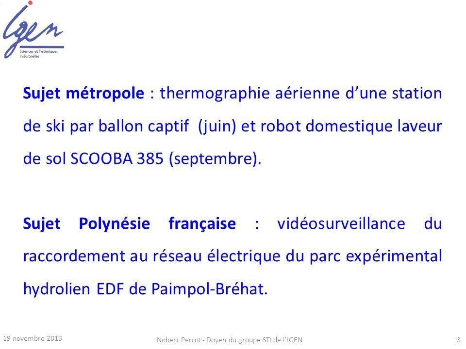 19 novembre 2013 Nobert Perrot - Doyen du groupe STI de l'IGEN3 Sujet métropole : thermographie aérienne dune station de ski par ballon captif (juin)