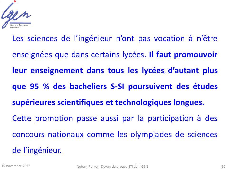 19 novembre 2013 Nobert Perrot - Doyen du groupe STI de l'IGEN30 Les sciences de lingénieur nont pas vocation à nêtre enseignées que dans certains lyc