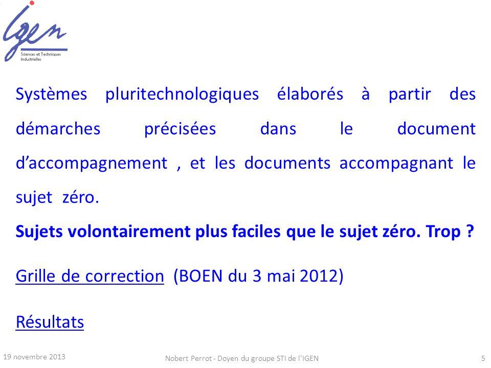 19 novembre 2013 Nobert Perrot - Doyen du groupe STI de l'IGEN5 Systèmes pluritechnologiques élaborés à partir des démarches précisées dans le documen