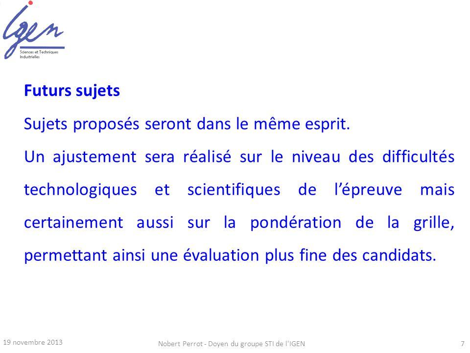 19 novembre 2013 Nobert Perrot - Doyen du groupe STI de l'IGEN7 Futurs sujets Sujets proposés seront dans le même esprit. Un ajustement sera réalisé s