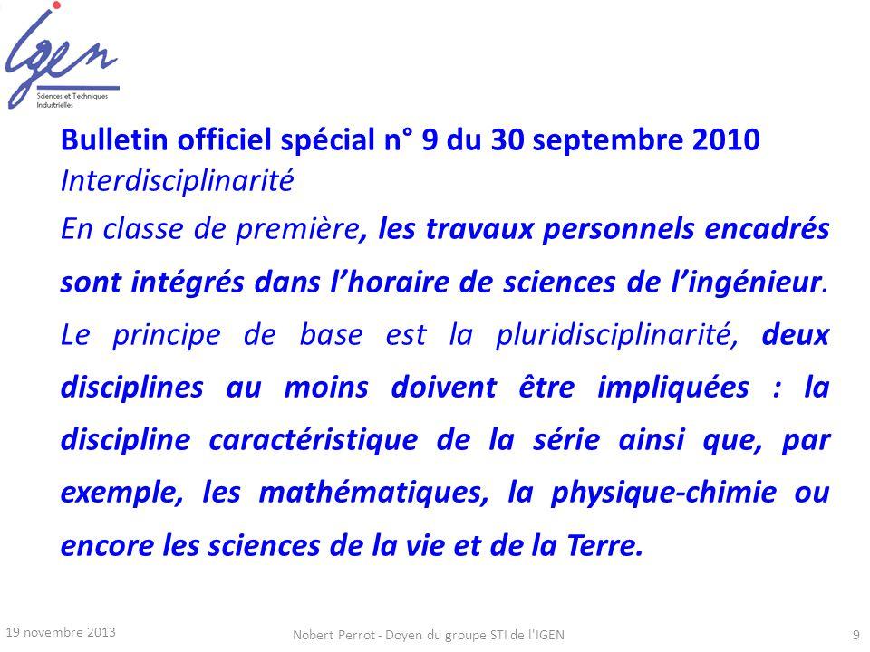 19 novembre 2013 Nobert Perrot - Doyen du groupe STI de l'IGEN9 Bulletin officiel spécial n° 9 du 30 septembre 2010 Interdisciplinarité En classe de p
