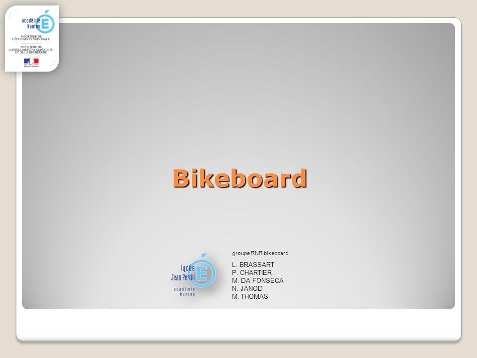 Bikeboard L. BRASSART P. CHARTIER M. DA FONSECA N. JANOD M. THOMAS groupe RNR bikeboard :