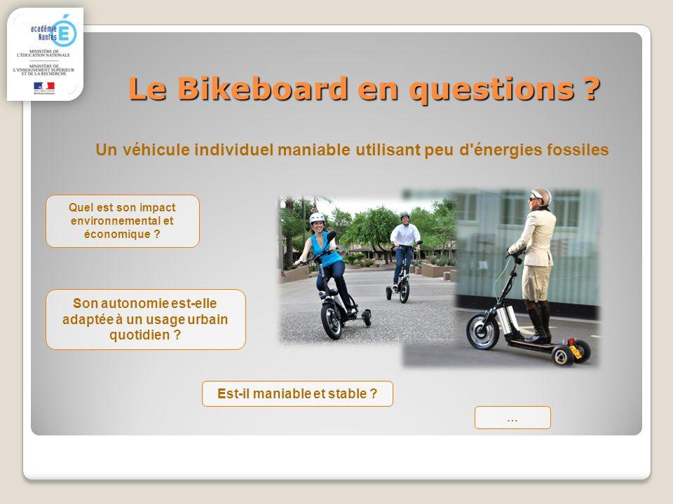 Le Bikeboard en questions ? Un véhicule individuel maniable utilisant peu d'énergies fossiles Quel est son impact environnemental et économique ? Son