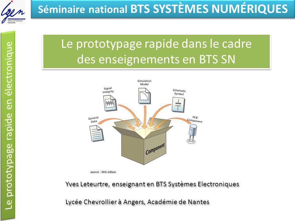 Eléments de constat Séminaire national BTS SYSTÈMES NUMÉRIQUES Le prototypage rapide dans le cadre des enseignements en BTS SN Le prototypage rapide d