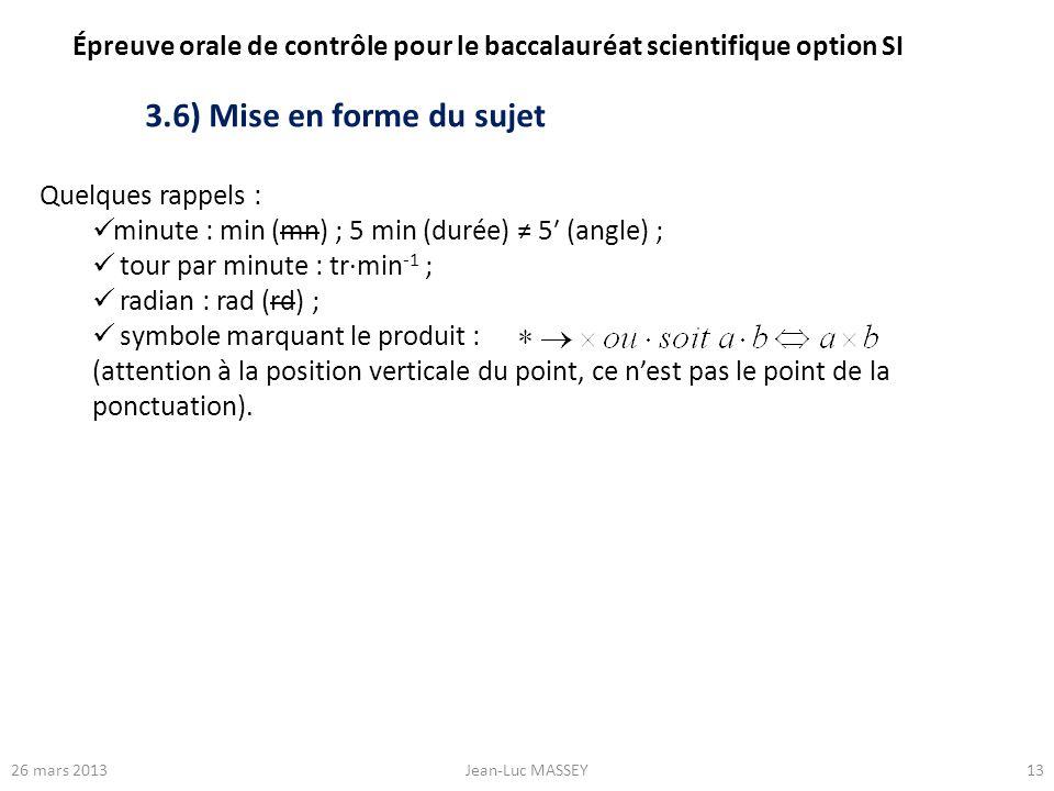 1326 mars 2013Jean-Luc MASSEY Quelques rappels : minute : min (mn) ; 5 min (durée) 5 (angle) ; tour par minute : trmin -1 ; radian : rad (rd) ; symbol