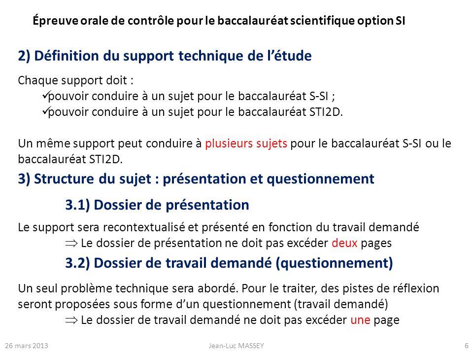 626 mars 2013Jean-Luc MASSEY 2) Définition du support technique de létude Chaque support doit : pouvoir conduire à un sujet pour le baccalauréat S-SI