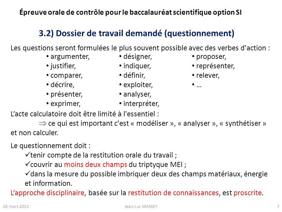 726 mars 2013Jean-Luc MASSEY 3.2) Dossier de travail demandé (questionnement) Les questions seront formulées le plus souvent possible avec des verbes