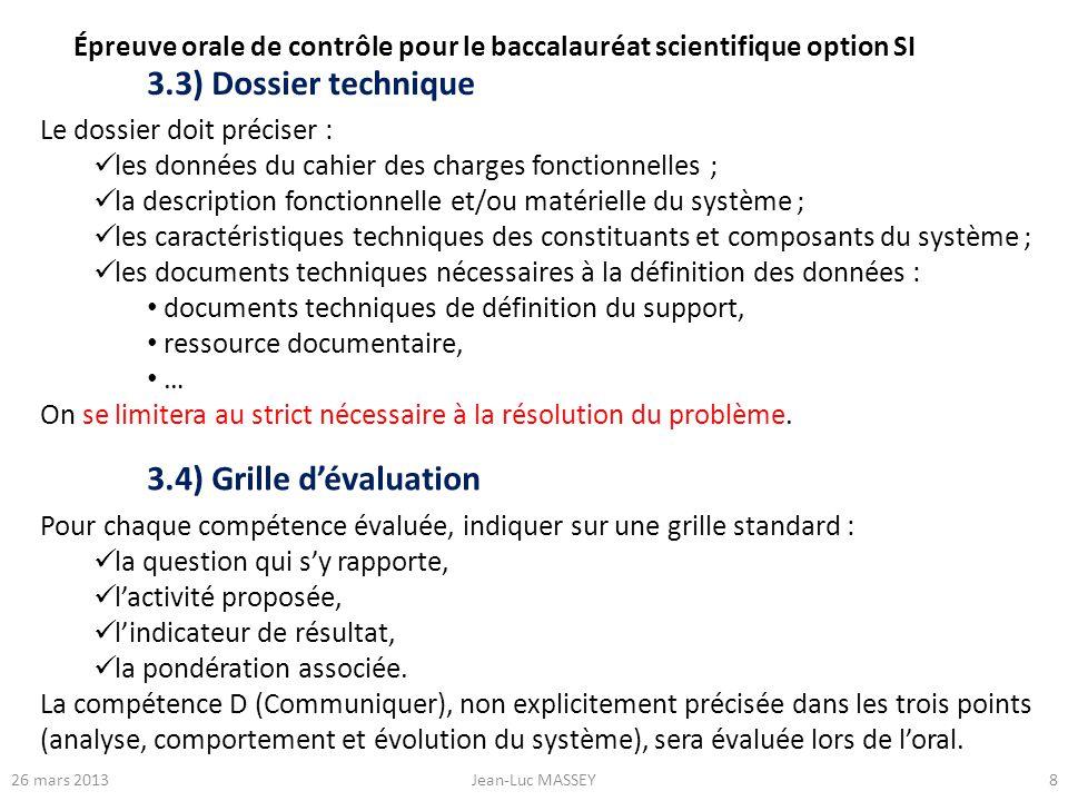 826 mars 2013Jean-Luc MASSEY 3.3) Dossier technique Le dossier doit préciser : les données du cahier des charges fonctionnelles ; la description fonct
