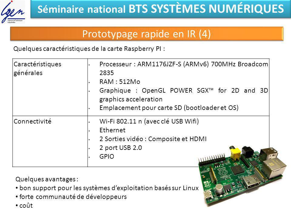 Séminaire national BTS SYSTÈMES NUMÉRIQUES Prototypage rapide en IR (4) Caractéristiques générales Processeur : ARM1176JZF-S (ARMv6) 700MHz Broadcom 2