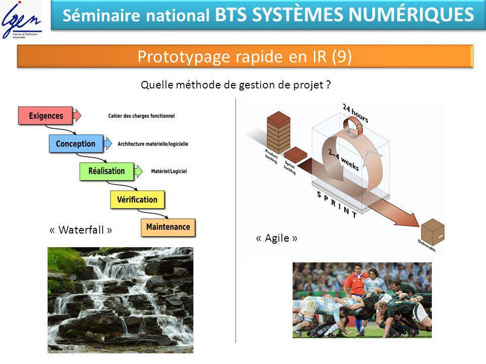 Séminaire national BTS SYSTÈMES NUMÉRIQUES Prototypage rapide en IR (9) Quelle méthode de gestion de projet ? « Waterfall » « Agile »