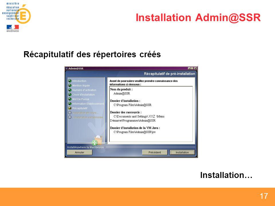 17 Installation Admin@SSR Récapitulatif des répertoires créés Installation…