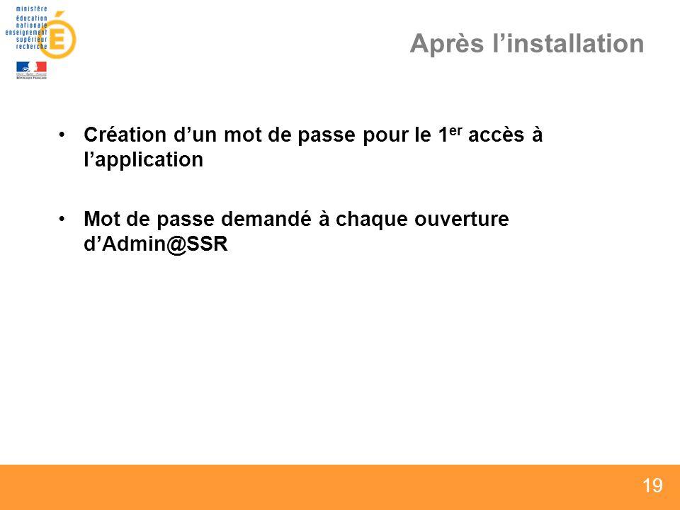 19 Après linstallation Création dun mot de passe pour le 1 er accès à lapplication Mot de passe demandé à chaque ouverture dAdmin@SSR