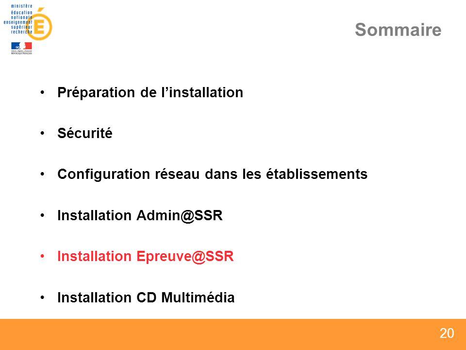 20 Sommaire Préparation de linstallation Sécurité Configuration réseau dans les établissements Installation Admin@SSR Installation Epreuve@SSR Install
