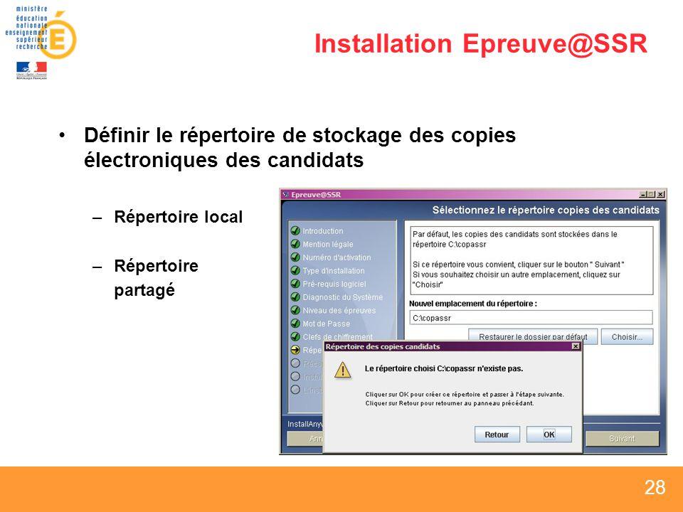 28 Installation Epreuve@SSR Définir le répertoire de stockage des copies électroniques des candidats –Répertoire local –Répertoire partagé