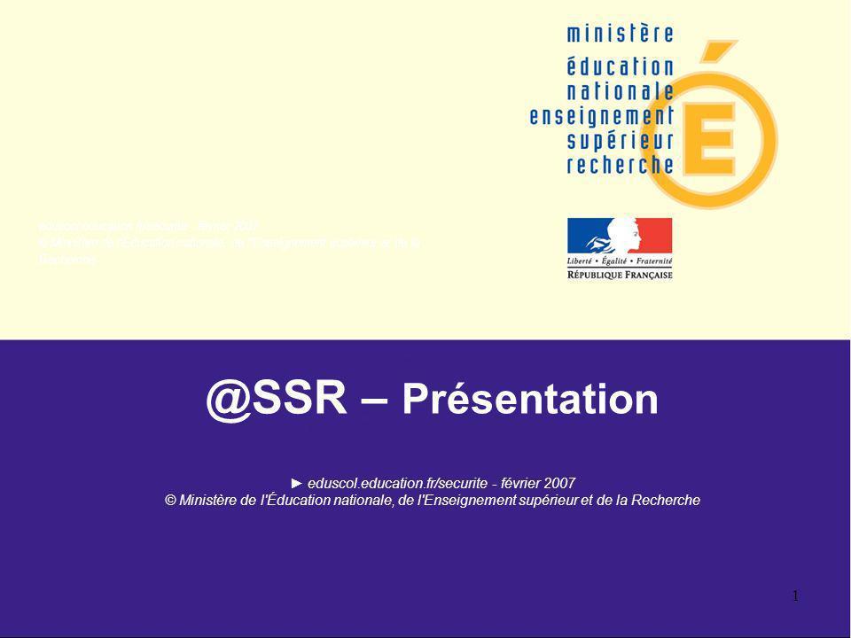 eduscol.education.fr/securite - février 2007 © Ministère de l'Éducation nationale, de l'Enseignement supérieur et de la Recherche 1 @SSR – Présentatio