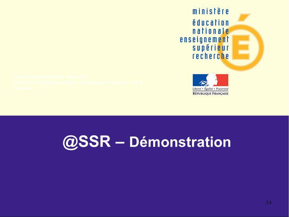 eduscol.education.fr/securite - février 2007 © Ministère de l'Éducation nationale, de l'Enseignement supérieur et de la Recherche 34 @SSR – Démonstrat