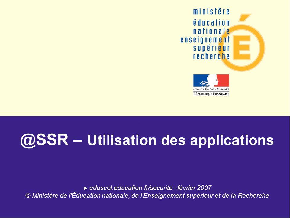 @SSR – Utilisation des applications eduscol.education.fr/securite - février 2007 © Ministère de l Éducation nationale, de l Enseignement supérieur et de la Recherche