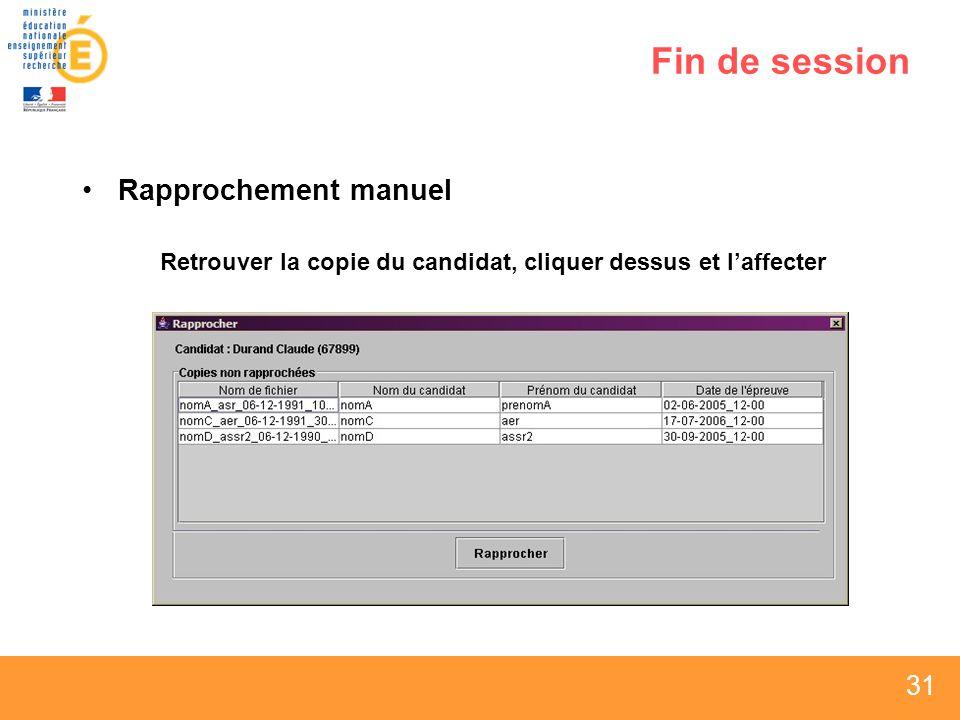 31 Fin de session Rapprochement manuel Retrouver la copie du candidat, cliquer dessus et laffecter