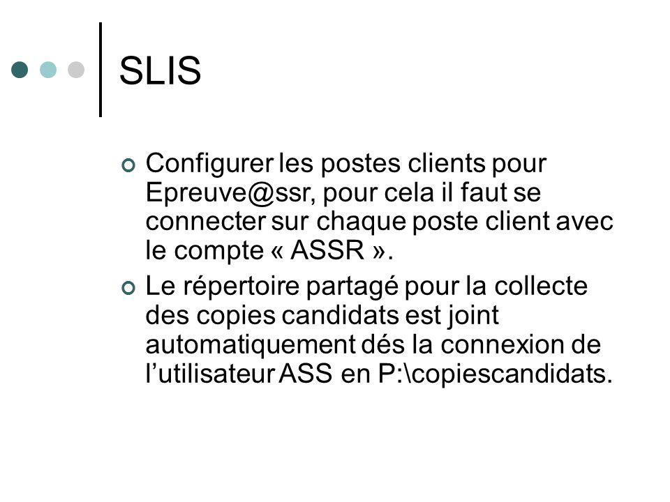 SLIS Configurer les postes clients pour Epreuve@ssr, pour cela il faut se connecter sur chaque poste client avec le compte « ASSR ». Le répertoire par