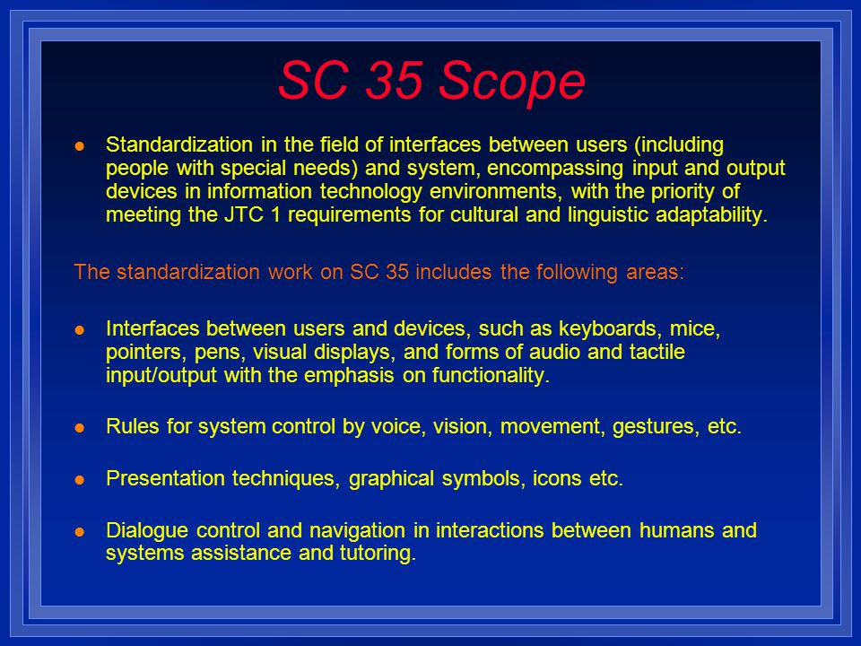 SC 35 Scope l Standardization in the field of interfaces between users (including people with special needs) and system, encompassing input and output