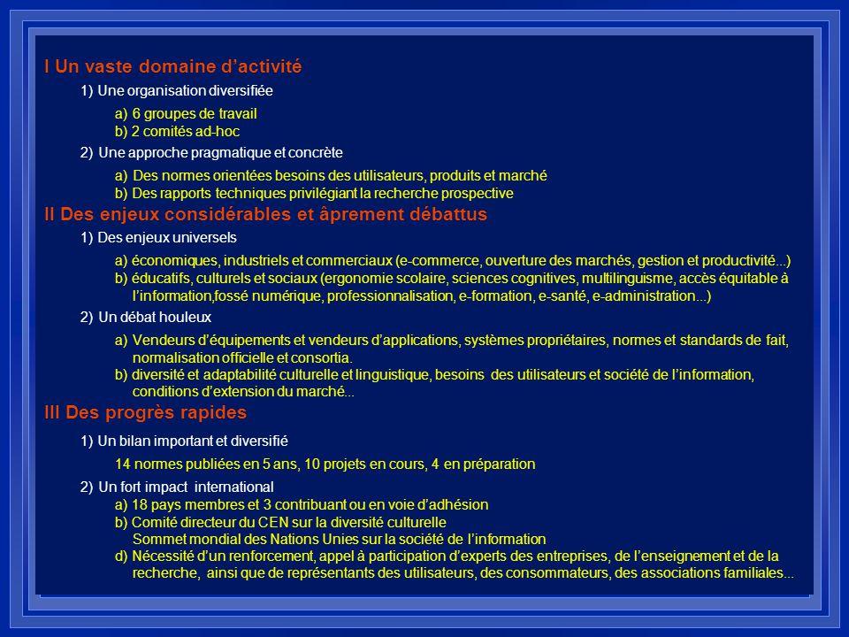 I Un vaste domaine dactivité 1) Une organisation diversifiée a) 6 groupes de travail b) 2 comités ad-hoc 2) Une approche pragmatique et concrète a) De