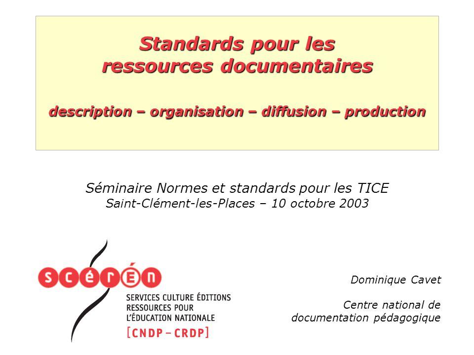 Standards pour les ressources documentaires description – organisation – diffusion – production Séminaire Normes et standards pour les TICE Saint-Clém
