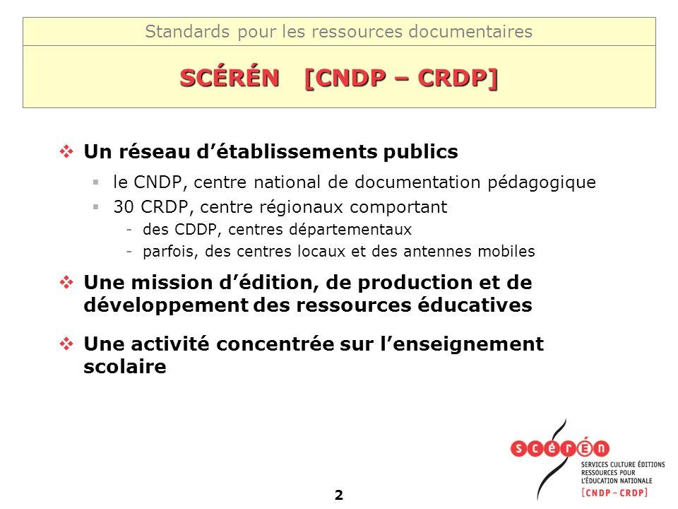 Standards pour les ressources documentaires 2 SCÉRÉN [CNDP – CRDP] Un réseau détablissements publics le CNDP, centre national de documentation pédagog