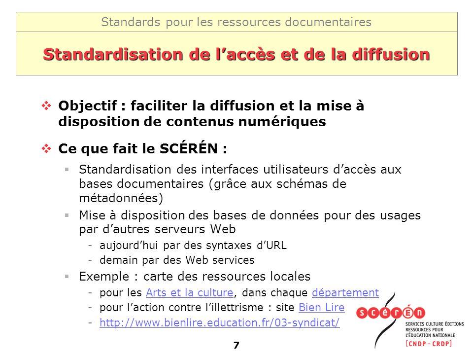 Standards pour les ressources documentaires 7 Standardisation de laccès et de la diffusion Objectif : faciliter la diffusion et la mise à disposition