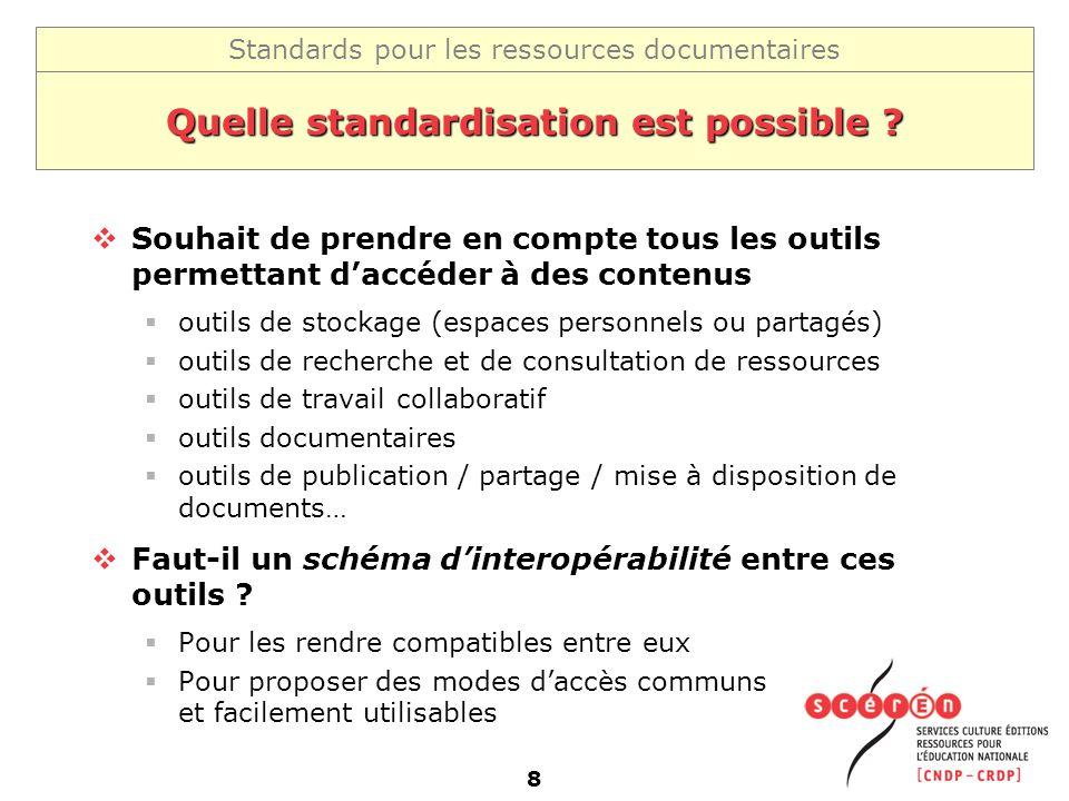 Standards pour les ressources documentaires 8 Quelle standardisation est possible ? Souhait de prendre en compte tous les outils permettant daccéder à