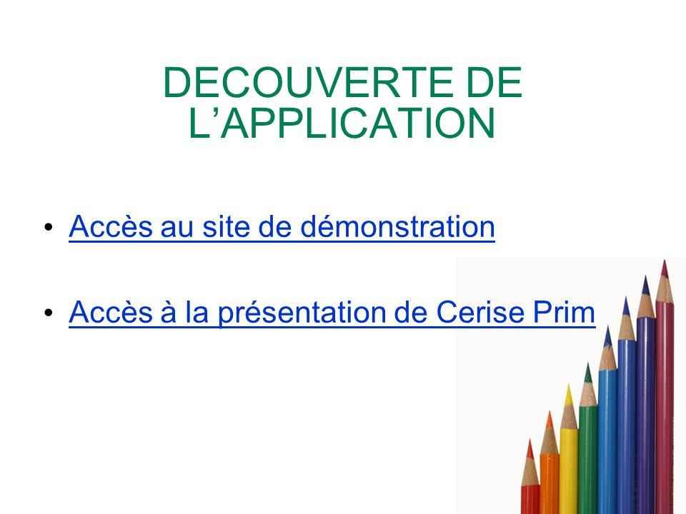 DECOUVERTE DE LAPPLICATION Accès au site de démonstration Accès à la présentation de Cerise Prim