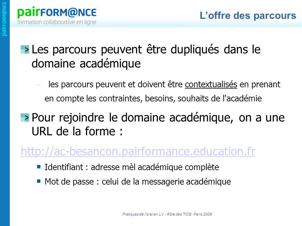 Pratiques de l'oral en LV - Rôle des TICE- Paris 2009 Les parcours peuvent être dupliqués dans le domaine académique – les parcours peuvent et doivent