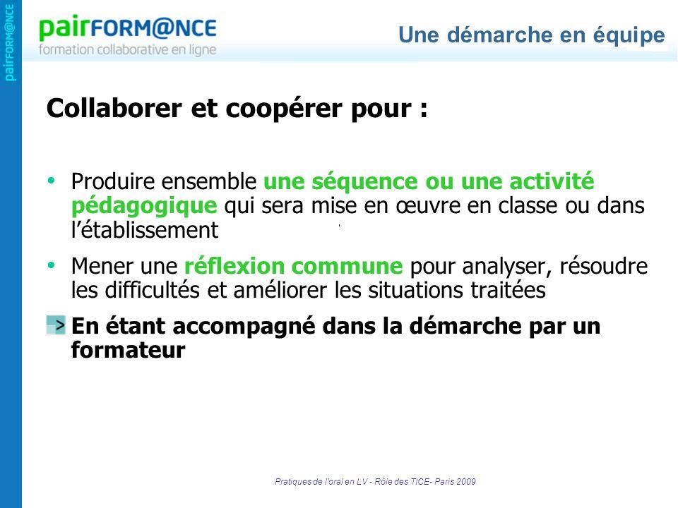 Pratiques de l'oral en LV - Rôle des TICE- Paris 2009 Collaborer et coopérer pour : Produire ensemble une séquence ou une activité pédagogique qui ser