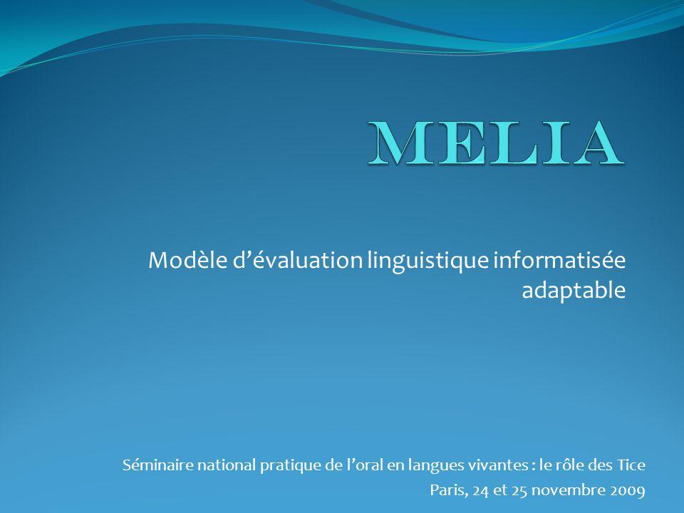 Modèle dévaluation linguistique informatisée adaptable Séminaire national pratique de loral en langues vivantes : le rôle des Tice Paris, 24 et 25 novembre 2009