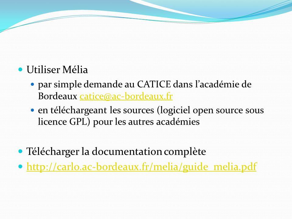 Utiliser Mélia par simple demande au CATICE dans lacadémie de Bordeaux catice@ac-bordeaux.frcatice@ac-bordeaux.fr en téléchargeant les sources (logiciel open source sous licence GPL) pour les autres académies Télécharger la documentation complète http://carlo.ac-bordeaux.fr/melia/guide_melia.pdf