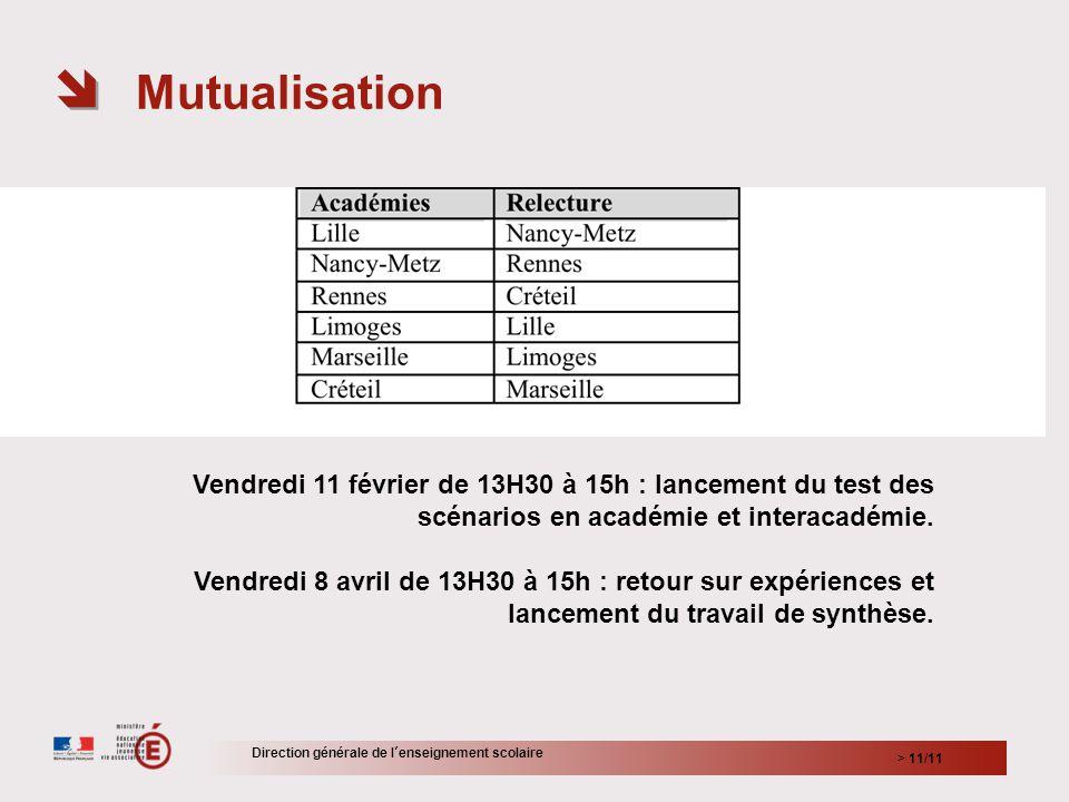 Mutualisation > 11/11 Direction générale de lenseignement scolaire Vendredi 11 février de 13H30 à 15h : lancement du test des scénarios en académie et interacadémie.