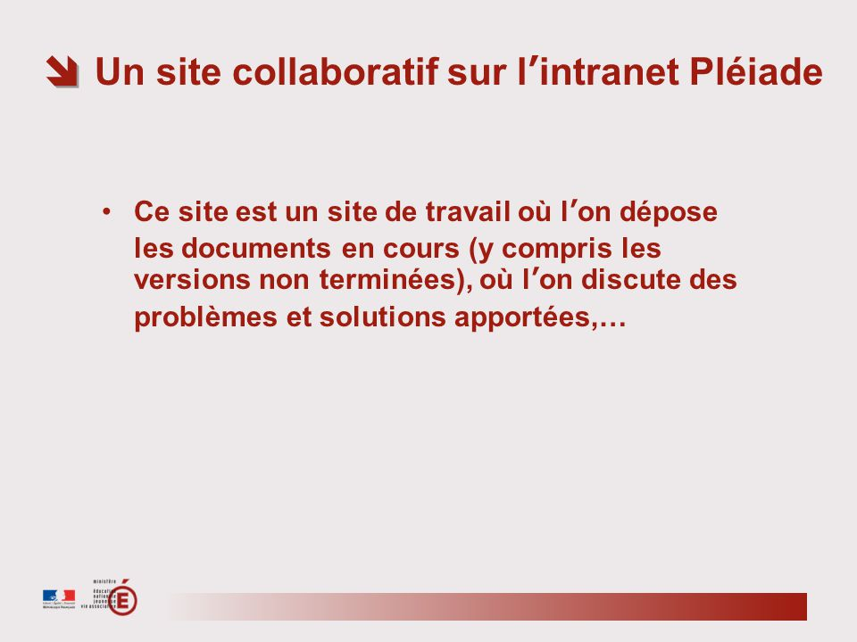 Un site collaboratif sur lintranet Pléiade Ce site est un site de travail où lon dépose les documents en cours (y compris les versions non terminées), où lon discute des problèmes et solutions apportées,…