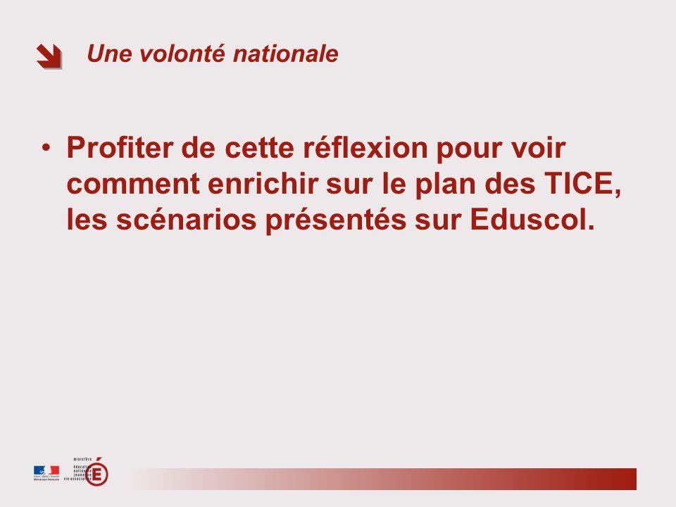 Une volonté nationale Profiter de cette réflexion pour voir comment enrichir sur le plan des TICE, les scénarios présentés sur Eduscol.