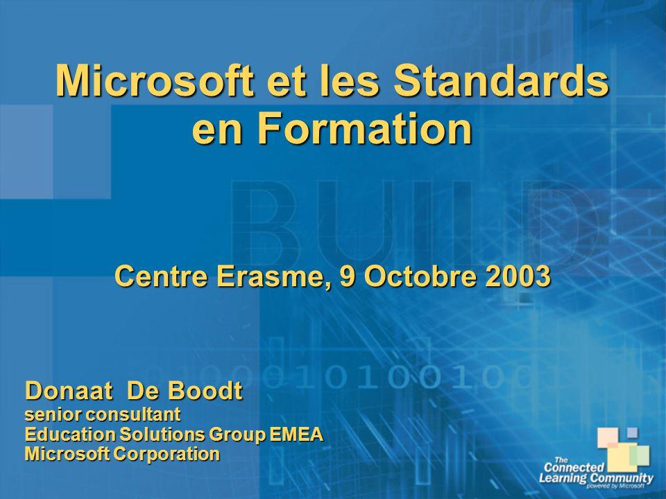 Microsoft et les Standards en Formation Centre Erasme, 9 Octobre 2003 Donaat De Boodt senior consultant Education Solutions Group EMEA Microsoft Corpo