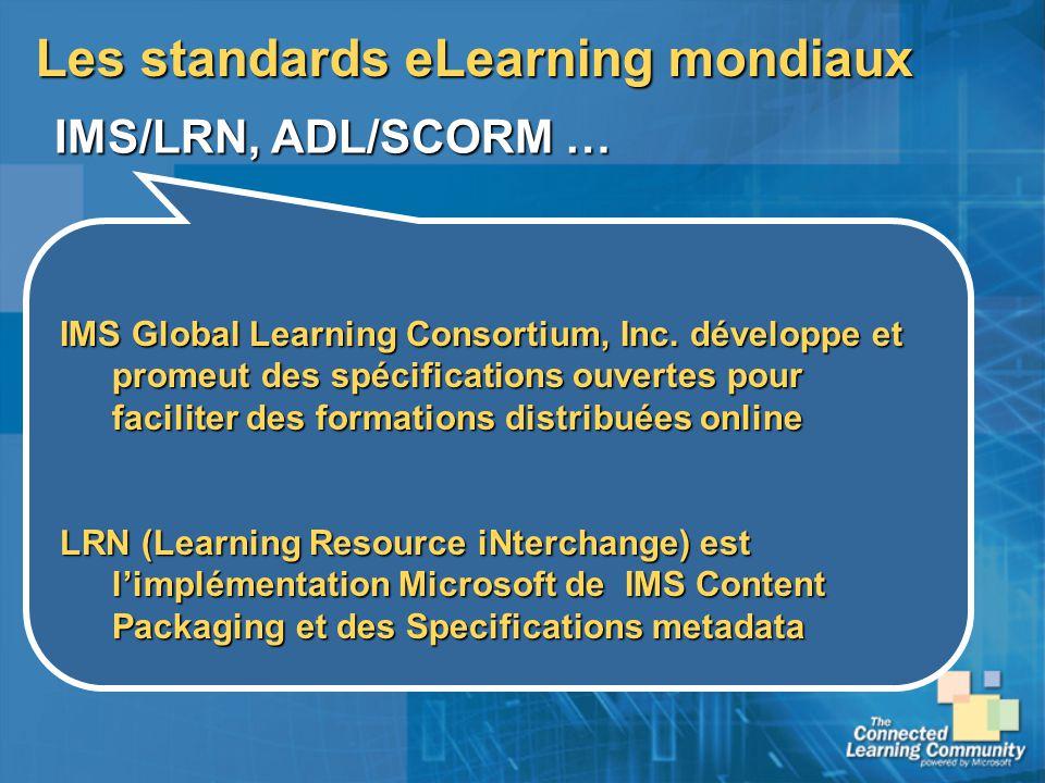 Les standards eLearning mondiaux IMS/LRN, ADL/SCORM … IMS Global Learning Consortium, Inc. développe et promeut des spécifications ouvertes pour facil