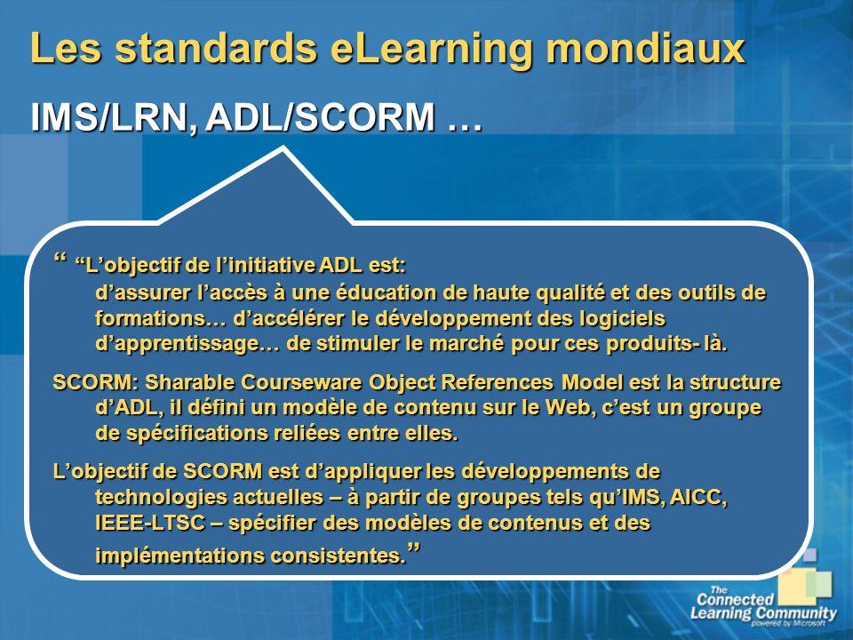 Les standards eLearning mondiaux Lobjectif de linitiative ADL est: dassurer laccès à une éducation de haute qualité et des outils de formations… daccé