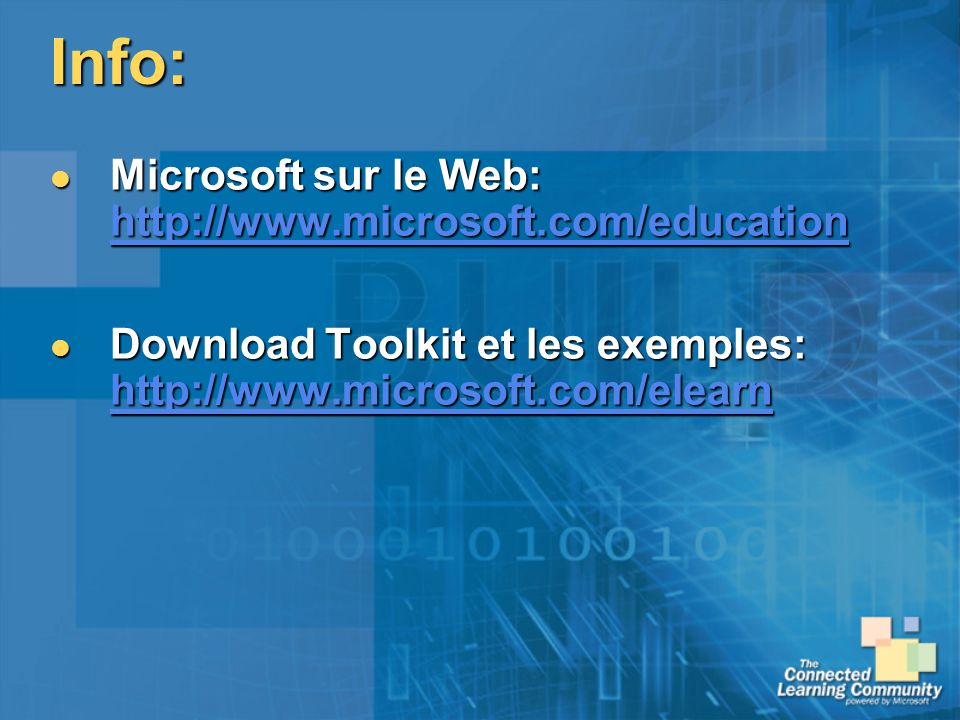 Info: Microsoft sur le Web: http://www.microsoft.com/education Microsoft sur le Web: http://www.microsoft.com/education http://www.microsoft.com/education Download Toolkit et les exemples: http://www.microsoft.com/elearn Download Toolkit et les exemples: http://www.microsoft.com/elearn http://www.microsoft.com/elearn