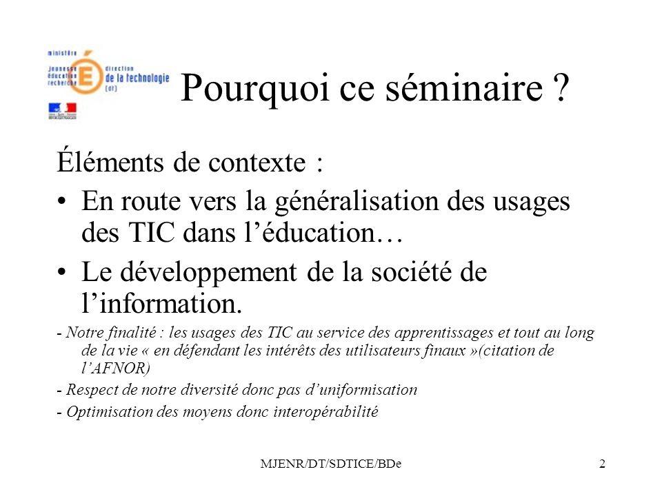 MJENR/DT/SDTICE/BDe2 Pourquoi ce séminaire ? Éléments de contexte : En route vers la généralisation des usages des TIC dans léducation… Le développeme