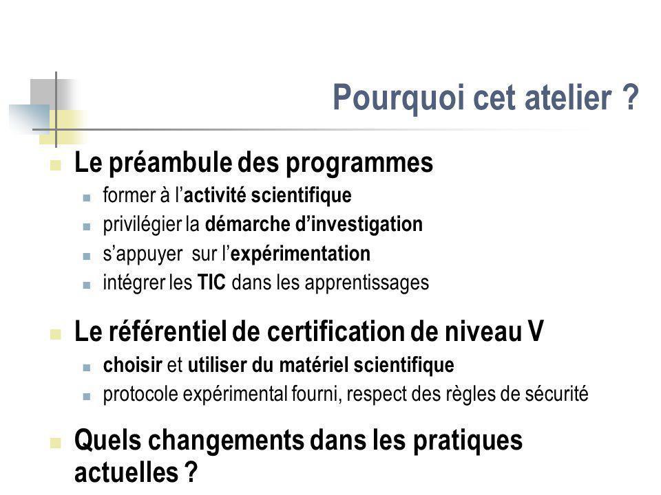 Pourquoi cet atelier ? Le préambule des programmes former à l activité scientifique privilégier la démarche dinvestigation sappuyer sur l expérimentat