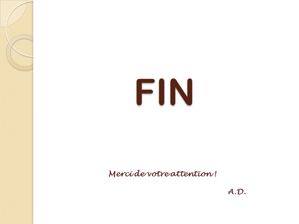 FIN Merci de votre attention ! A.D.