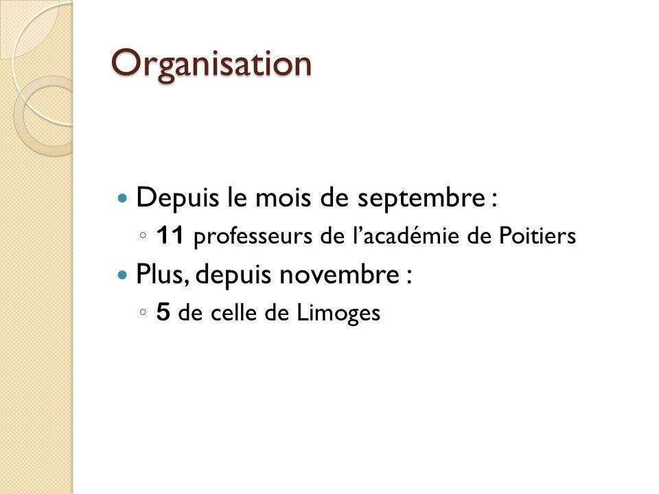 Organisation Depuis le mois de septembre : 11 professeurs de lacadémie de Poitiers Plus, depuis novembre : 5 de celle de Limoges