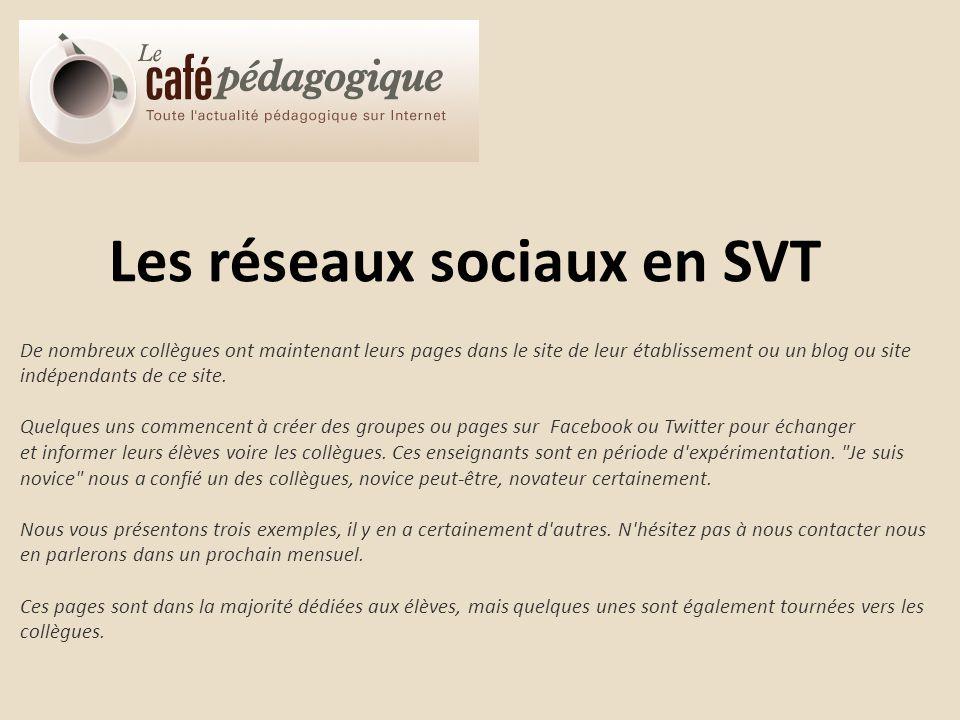 Les réseaux sociaux en SVT De nombreux collègues ont maintenant leurs pages dans le site de leur établissement ou un blog ou site indépendants de ce s