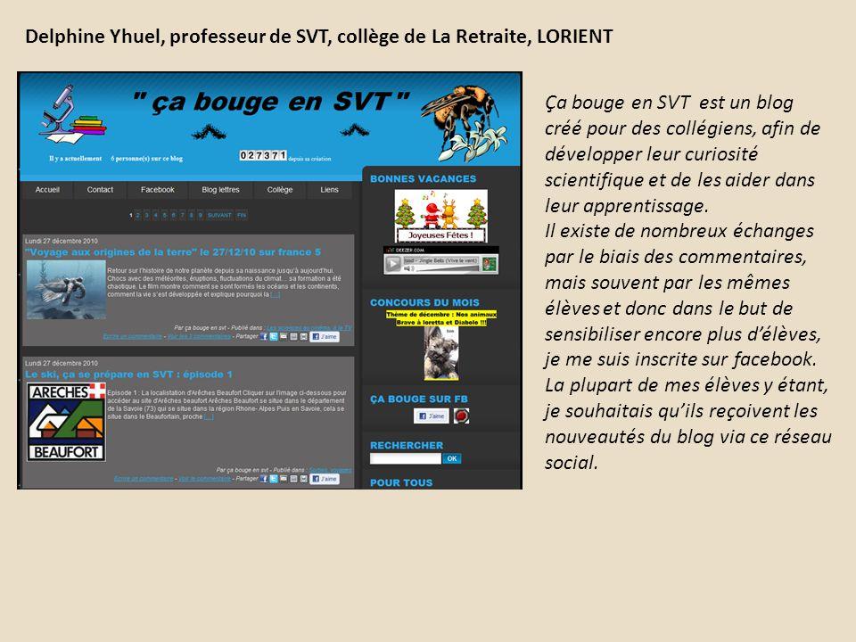 Delphine Yhuel, professeur de SVT, collège de La Retraite, LORIENT Ça bouge en SVT est un blog créé pour des collégiens, afin de développer leur curio